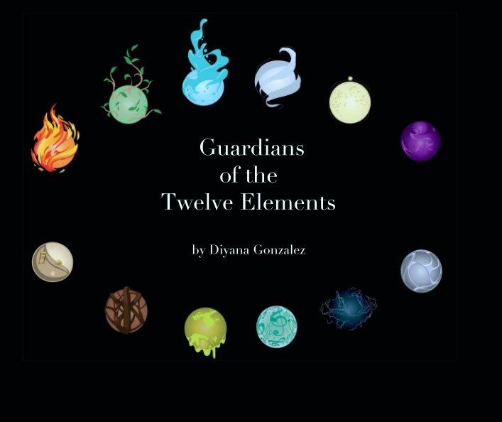 Guardians of the Twelve Elements by Diyana Gonzalez