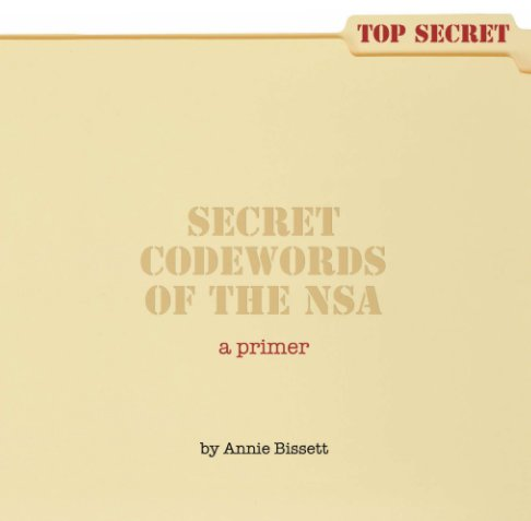 View Secret Codewords of the NSA by Annie Bissett