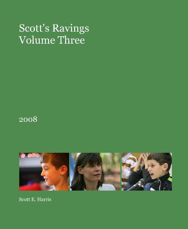View Scott's Ravings Volume Three by Scott E. Harris