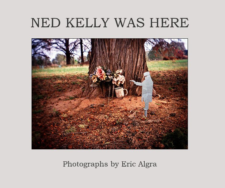 View Ned Kelly Was Here by Eric Algra