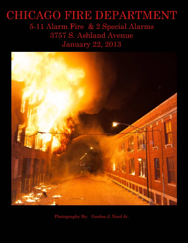 View Chicago Fire Department 5-11 alarm fire and 2 special alarms 3757 S., Ashland Avenue by GORDON J. NORD JR.
