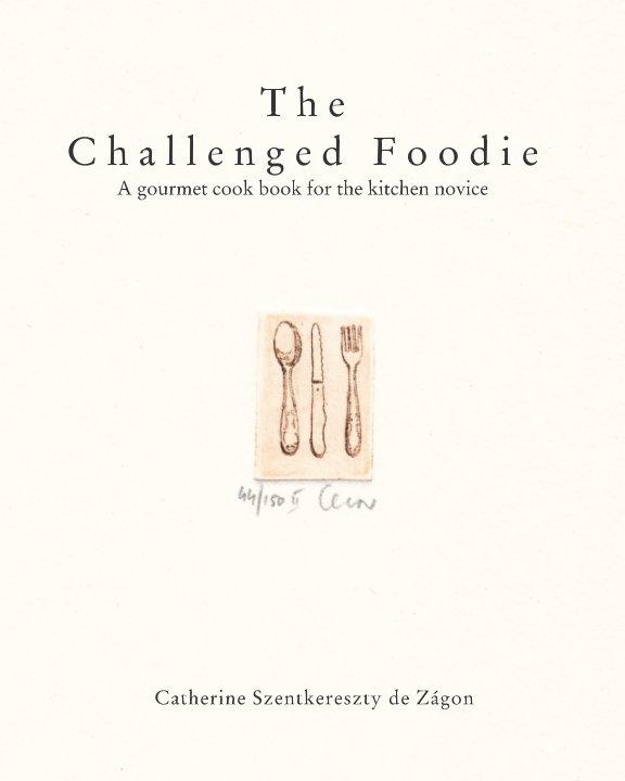 View The Challenged Foodie by Catherine Szentkereszty de Zagon