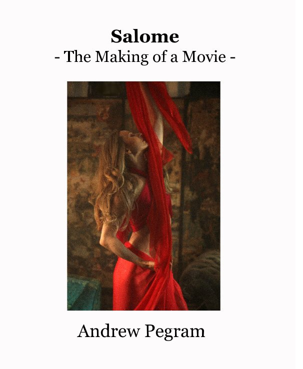 View Salome - The Making of a Movie - by Andrew Pegram