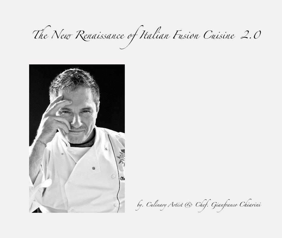 View The New Renaissance of Italian Fusion Cuisine 2.0 by Chef. Gianfranco Chiarini