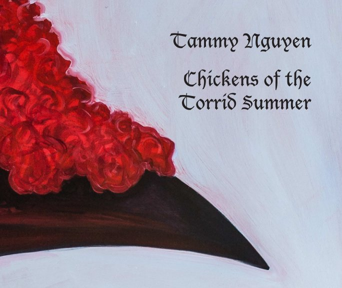 View Chickens of the Torrid Summer by Tammy Nguyen