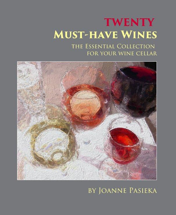 View TWENTY Must-have Wines by Joanne Pasieka