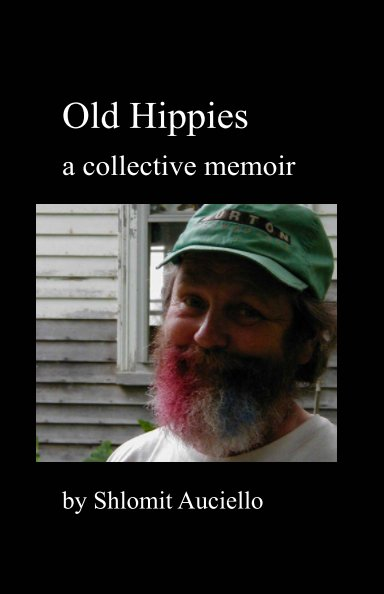 View Old Hippies - A Collective Memoir by Shlomit Auciello