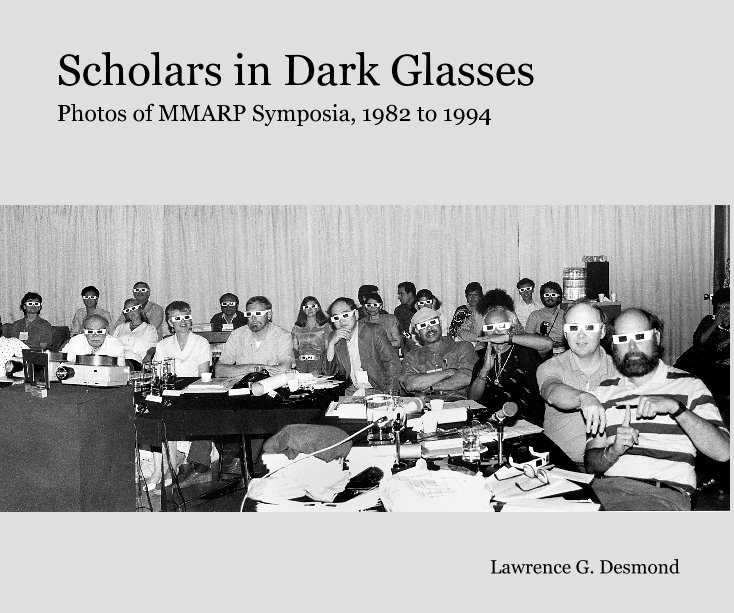 View Scholars in Dark Glasses- Photos of MMARP Symposia, 1982 to 1994 by Lawrence G. Desmond