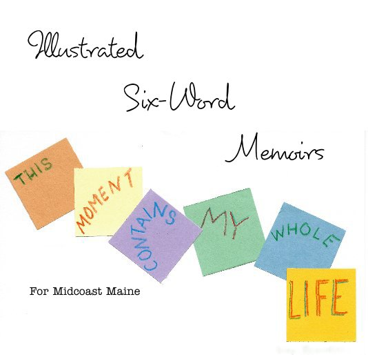 View Illustrated Six-Word Memoirs by Midcoast Maine Authors