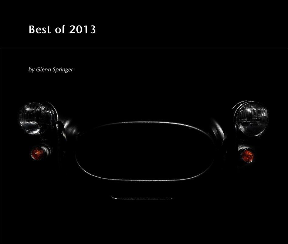 View Best of 2013 by Glenn Springer
