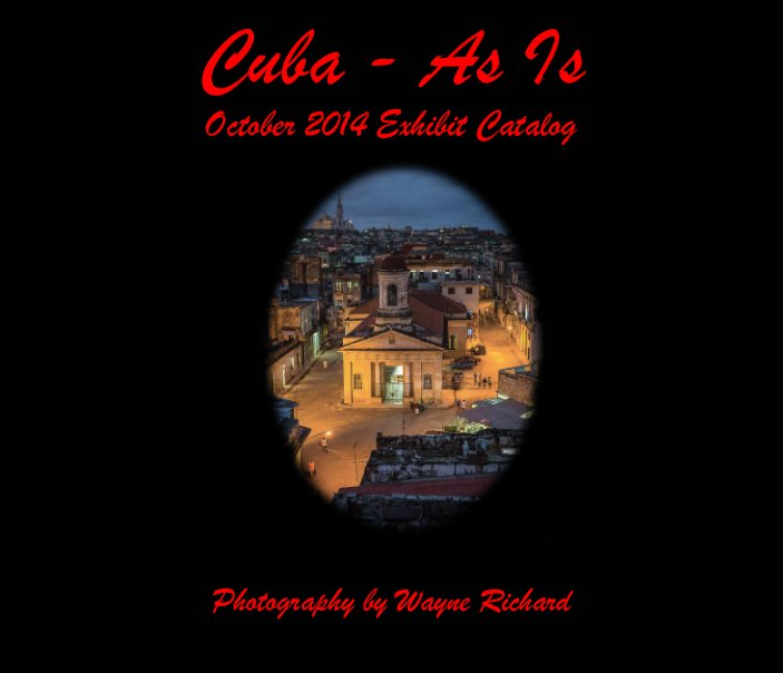 View Cuba - As Is (Hardcover, Glossy Paper - also available in softcover) by Wayne Richard