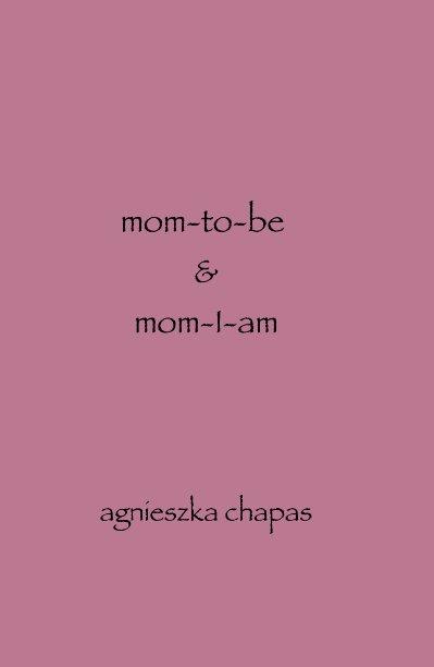 View mom-to-be & mom-I-am by agnieszka chapas