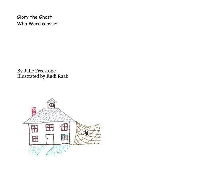 View Glory the Ghost Who Wore Glasses by Julie Freestone Illustrated by Rudi Raab