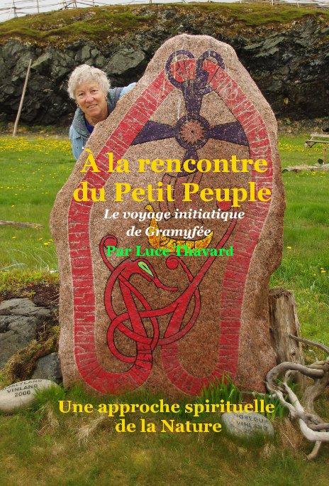 View À la rencontre du Petit Peuple - Le voyage initiatique de Gramyfée by Luce Thavard