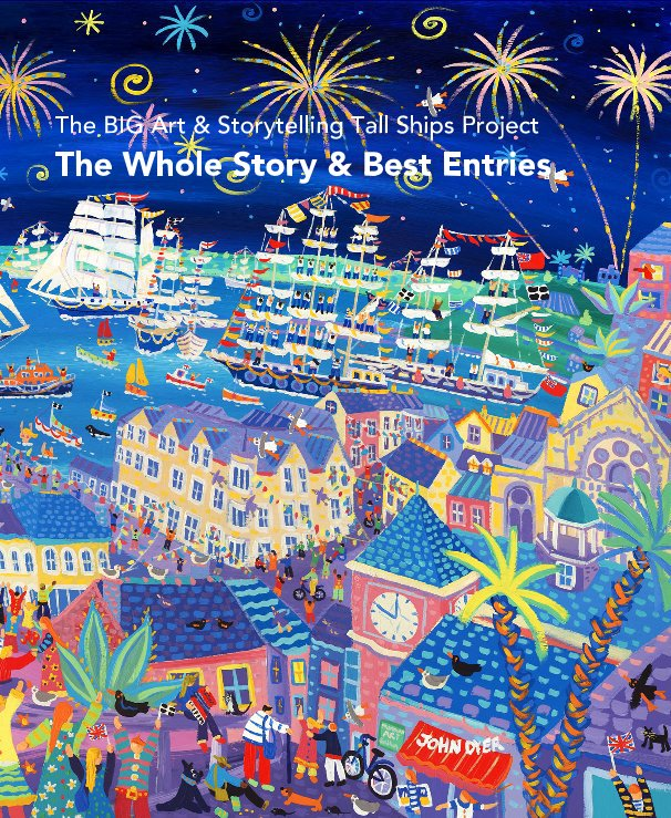 View The BIG Art and Storytelling Tall Ships Project The Whole Story and Best Entries by John Dyer