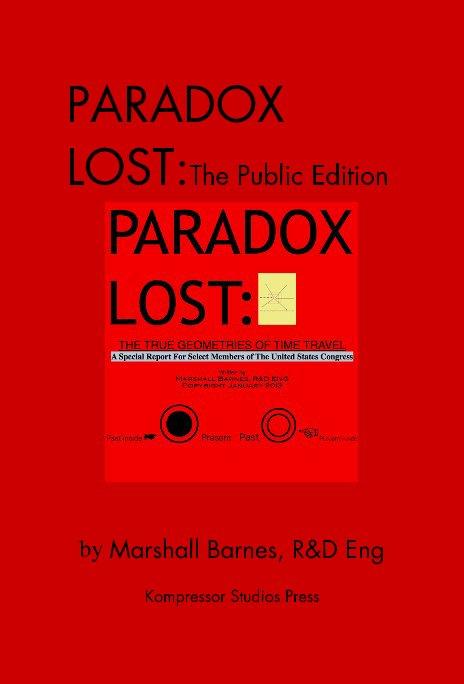View PARADOX LOST:The Public Edition by Marshall Barnes, R&D Eng Kompressor Studios Press