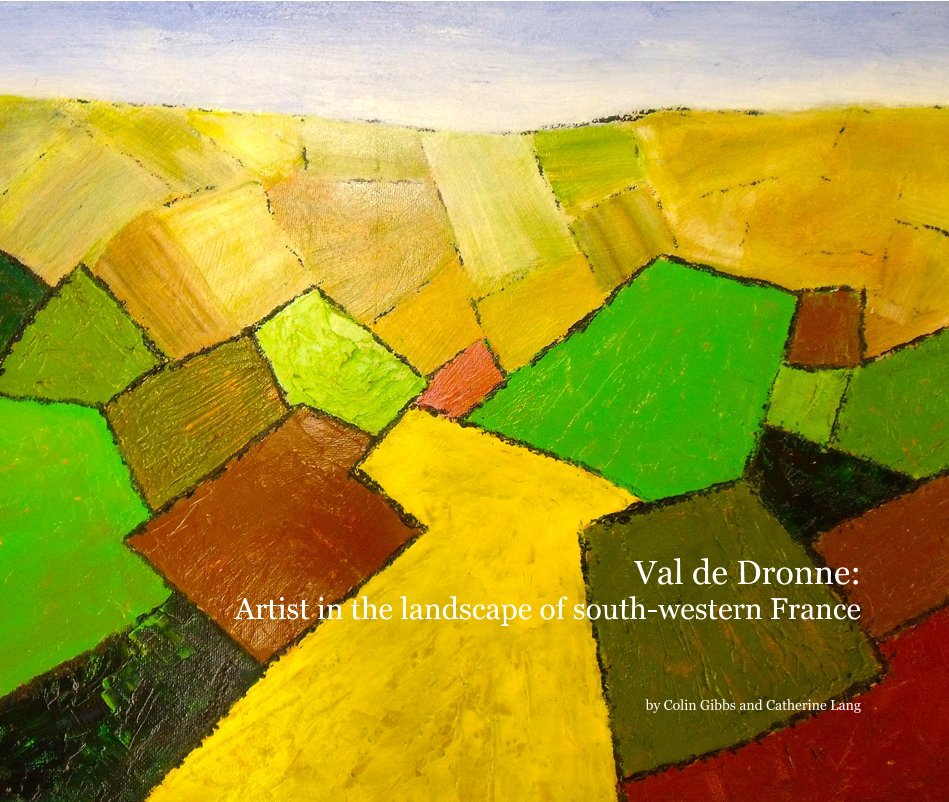 View Val de Dronne: Artist in the landscape of south-western France by Colin Gibbs and Catherine Lang