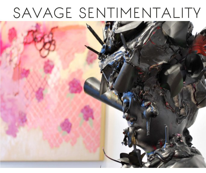 View Savage Sentimentality by Cerritos College Art Gallery