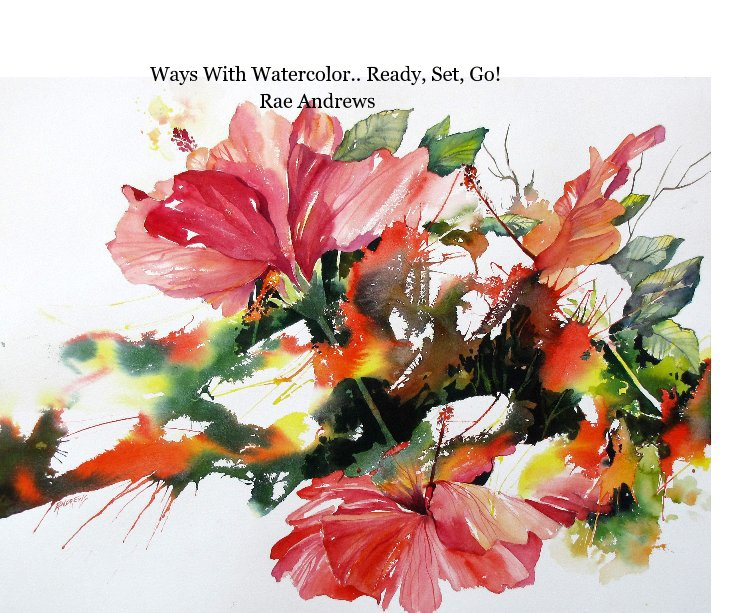 View Ways With Watercolor.. Ready, Set, Go!         By  Rae Andrews by Rae Andrews