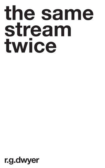 View The Same Stream Twice by R G Dwyer by Nick Garner