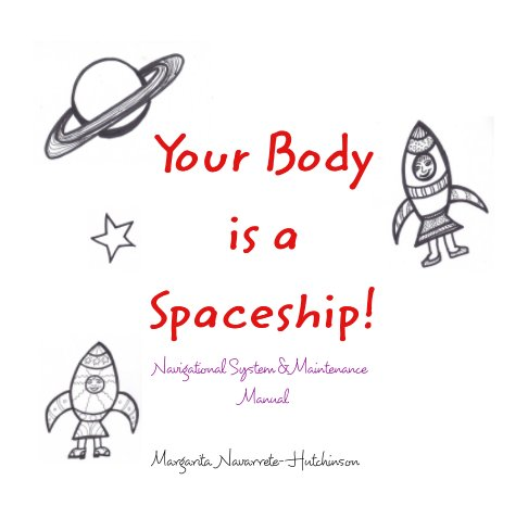 View Your Body is a Spaceship! by Margarita Navarrete-Hutchinson