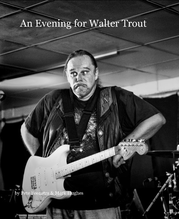 View An Evening for Walter Trout by Pete Feenstra & Mark Hughes