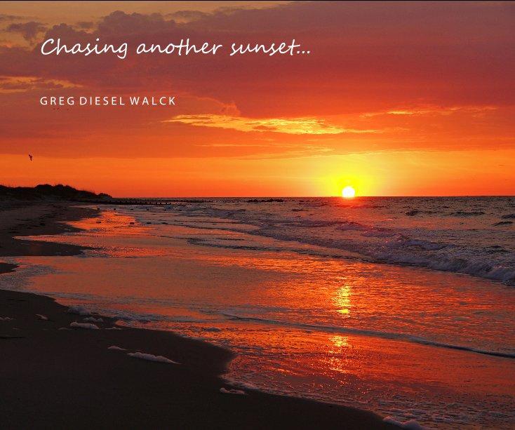 View Chasing another sunset... by G R E G D I E S E L W A L C K