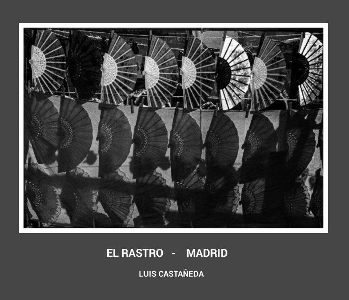 """View """"EL RASTRO  -  MADRID"""" by LUIS CASTAÑEDA"""