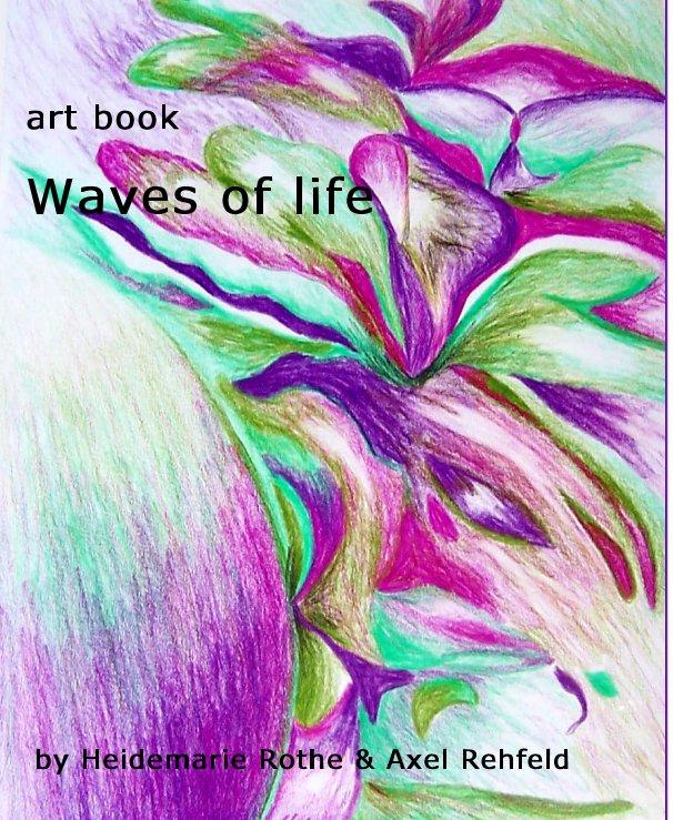 Waves of life nach Heidemarie Rothe & Axel Rehfeld anzeigen
