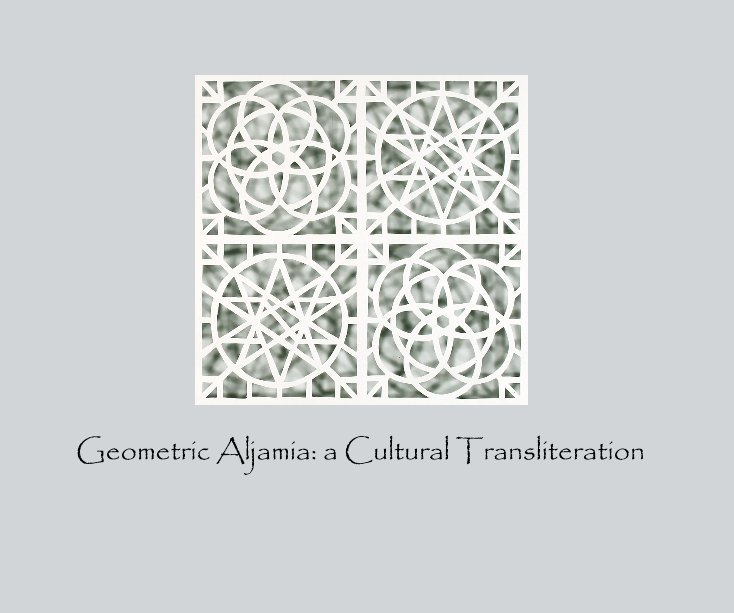 View Geometric Aljamia: a Cultural Transliteration by Reni Gower