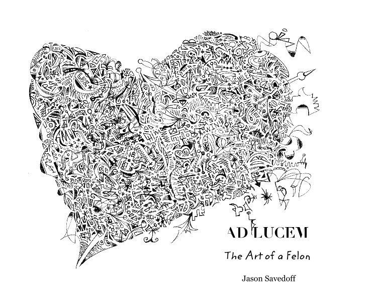 View AD LUCEM: The Art of a Felon by Jason Savedoff