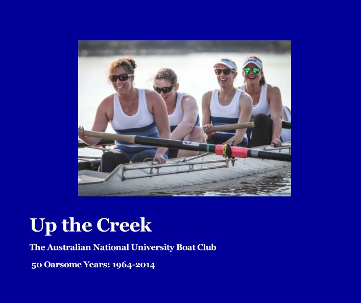 View Up The Creek: The Australian National University Boat Club by A McKenzie, R Greenland, N Hunter, M Lamb & P Sekuless