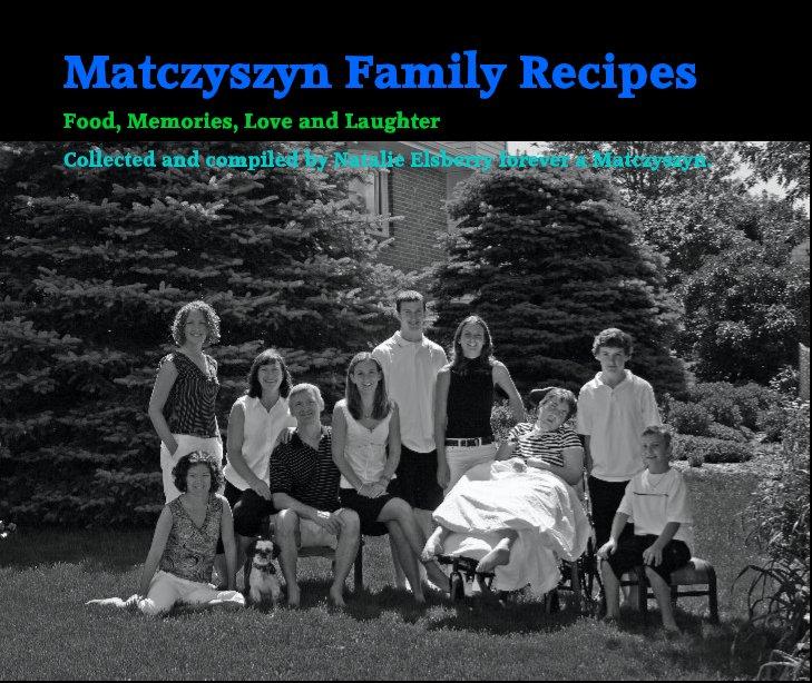 Matczyszyn Family Recipes nach Collected and compiled by Natalie Elsberry forever a Matczyszyn. anzeigen