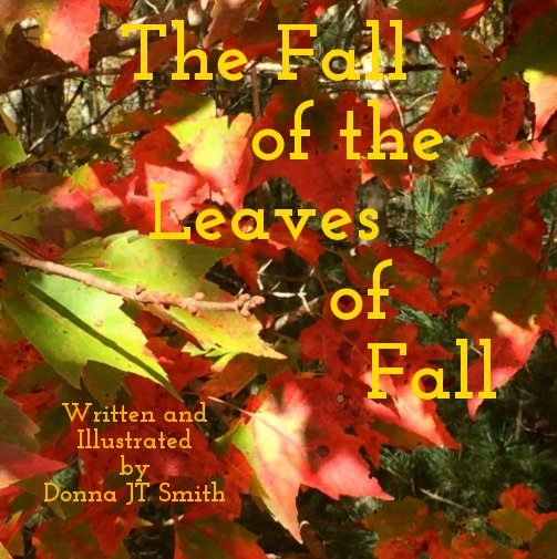 View The Fall of the Leaves of Fall by Donna JT Smith