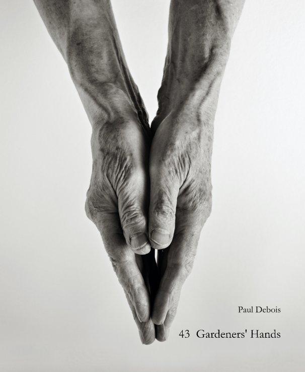 View Paul Debois 43 Gardeners' Hands by Paul Debois