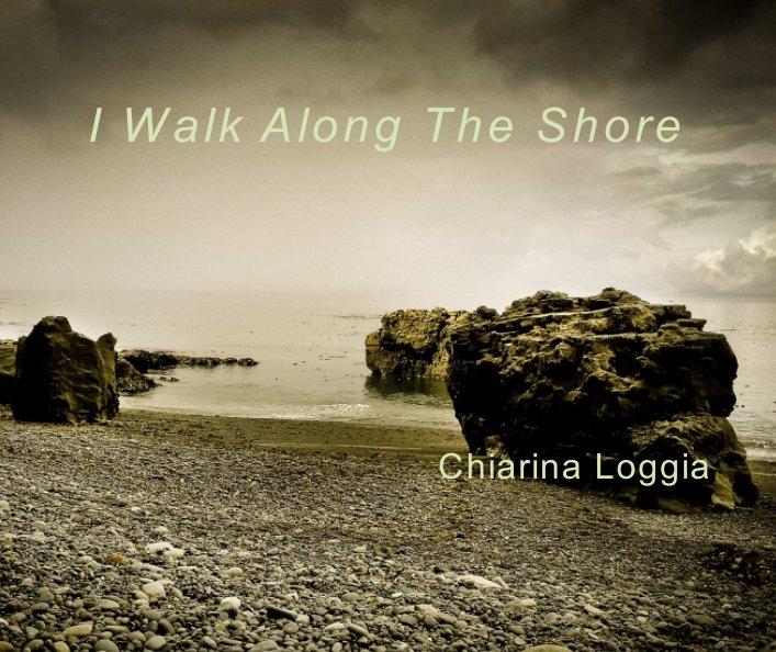 View I Walk Along The Shore by Chiarina Loggia