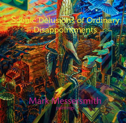 View Scenic Delusions of Ordinary Disappointments by Mark Messersmith    paintings