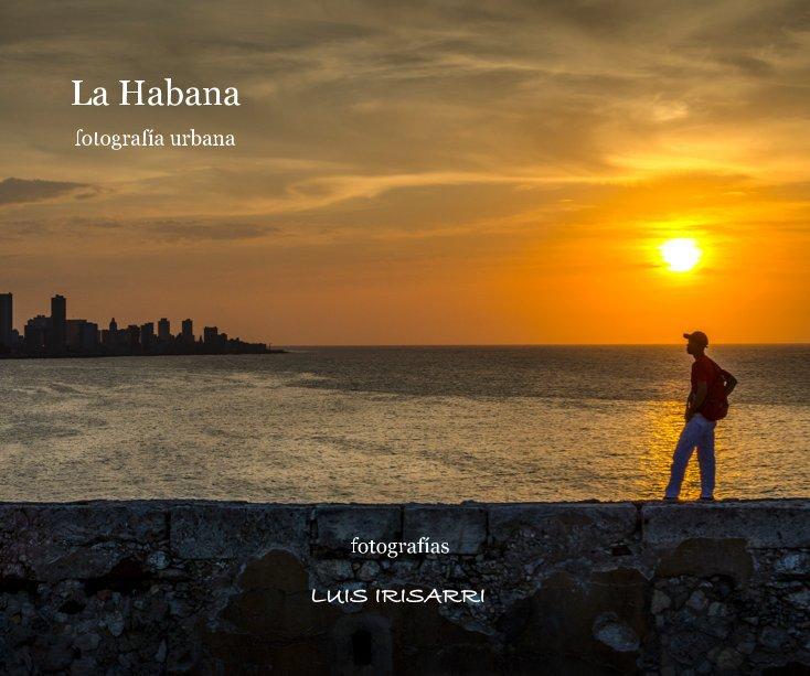 Ver La Habana por Luis Irisarri