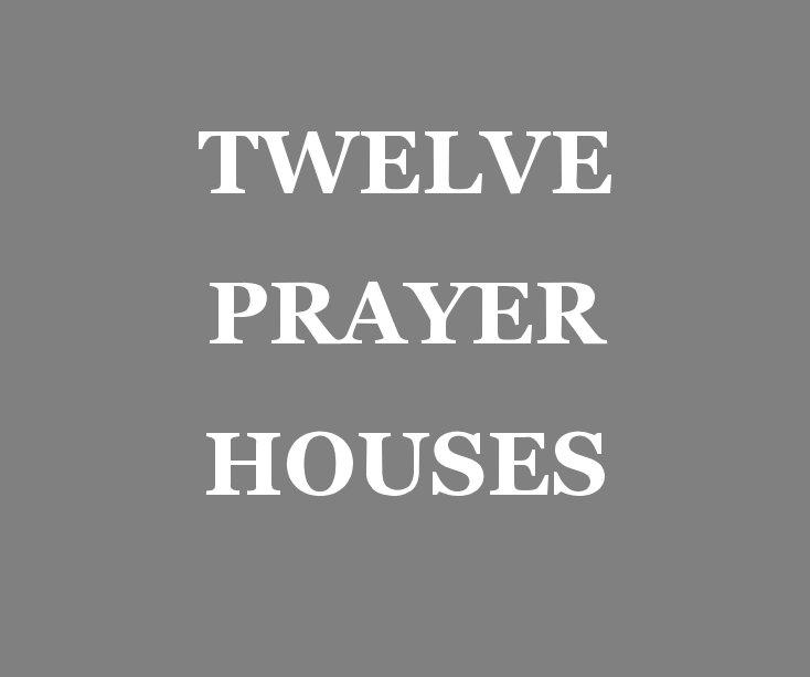 TWELVE PRAYER HOUSES nach Ryan T Lee anzeigen