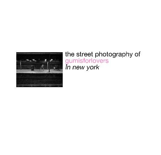 Bekijk the street photography of gumisforlovers in new york op gumisforlovers