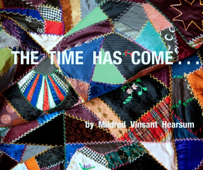 View The Time Has Come . . . by Mildred Vinsant Hearsum