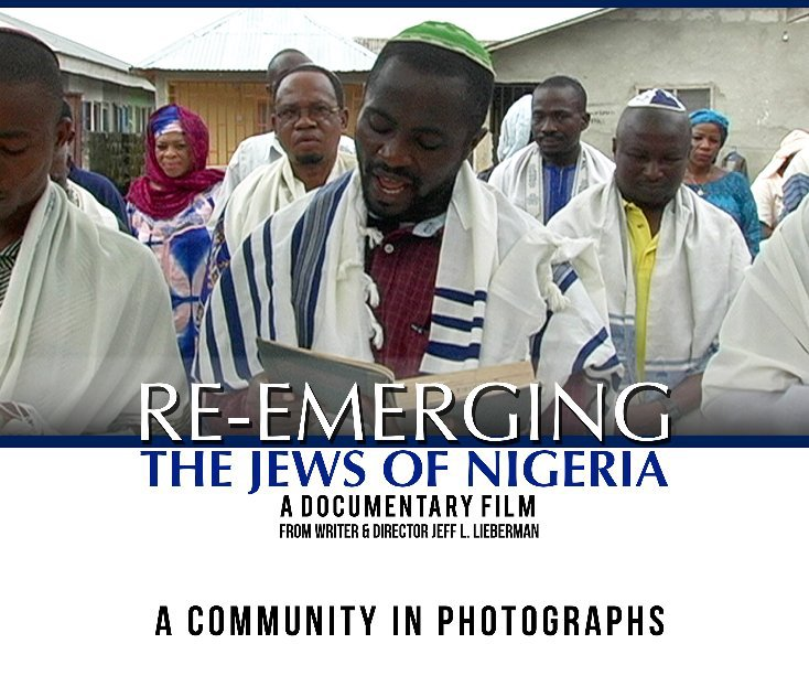 View Re-Emerging: The Jews of Nigeria by Jeff L. Lieberman