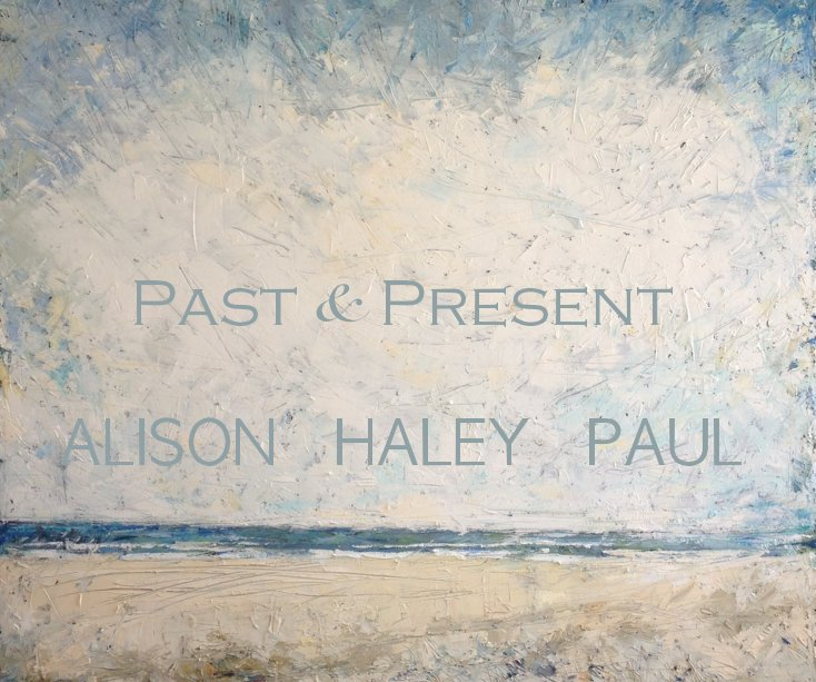 View Past & Present by ALISON  HALEY  PAUL