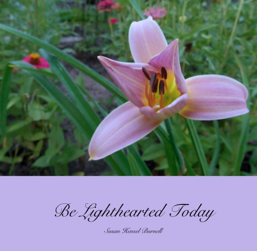 View Be Lighthearted Today by Susan Hensel Burnell