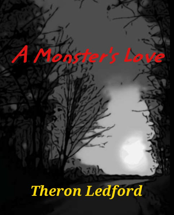 View A Monster's Love by Theron D. Ledford