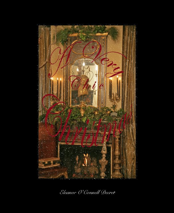 View A Very Chic Christmas by Eleanor O'Connell Decret