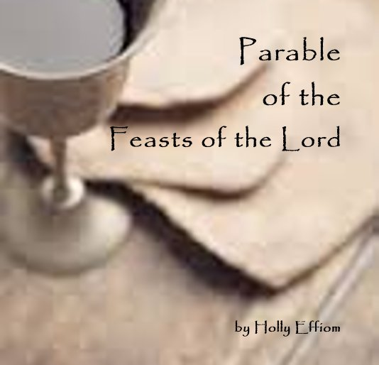 View Parable of the Feasts of the Lord by Holly Effiom
