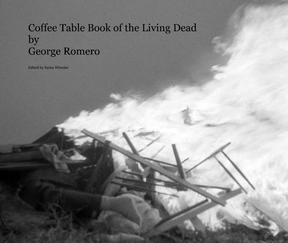 View Coffee Table Book of the Living Dead by George Romero by Compiled by Sacha Wheeler