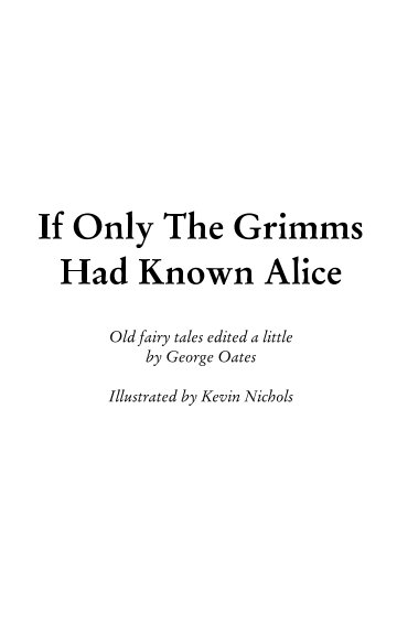 View If Only The Grimms Had Known Alice by George Oates