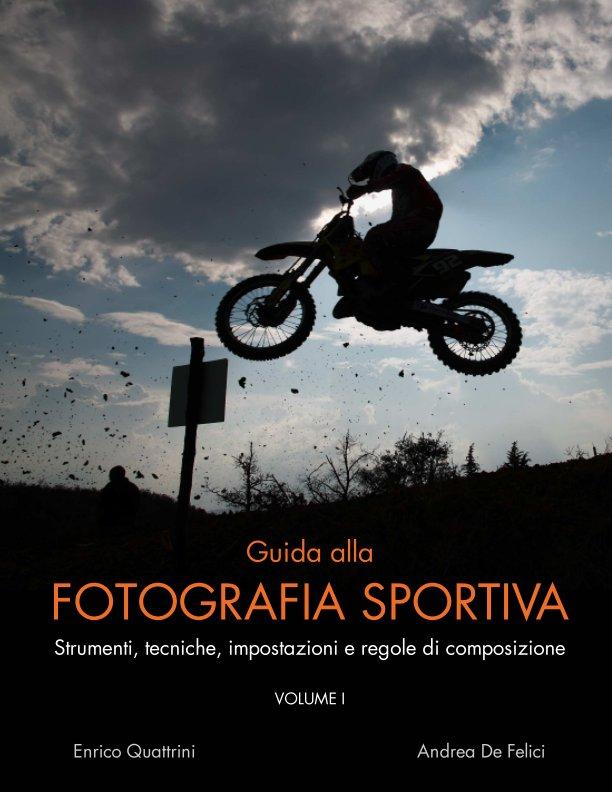 View Guida alla fotografia sportiva (vol I) by Enrico Quattrini, Andrea De Felici